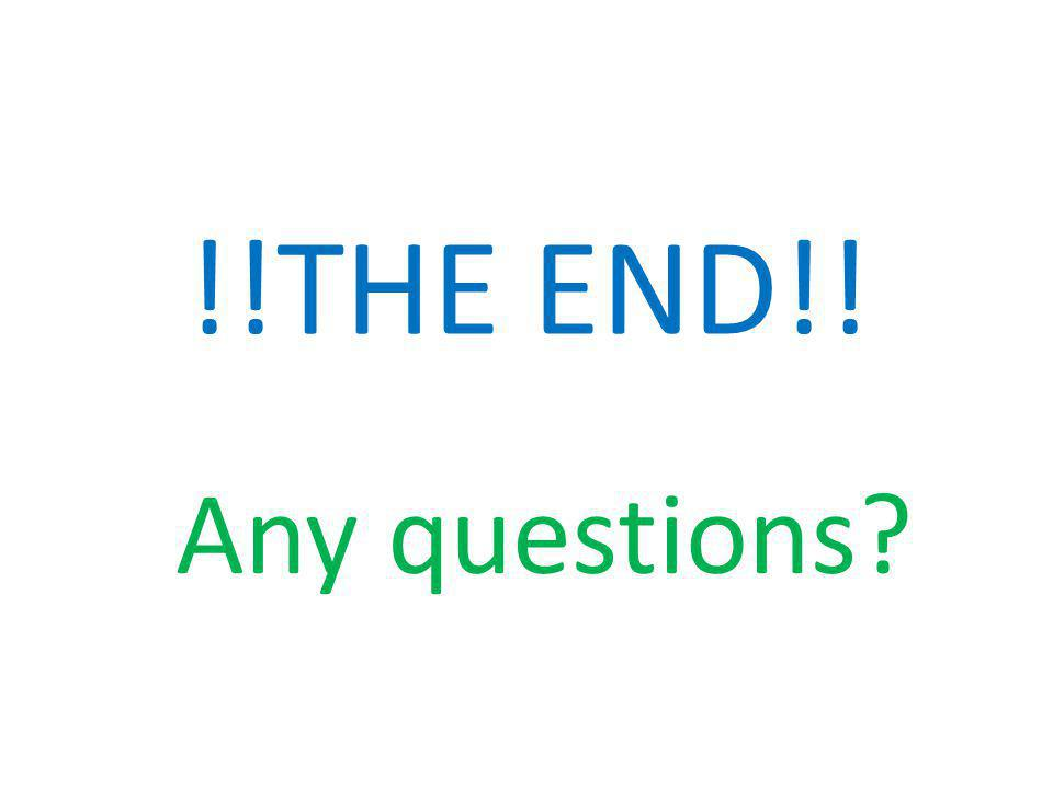 !!THE END!! Any questions?