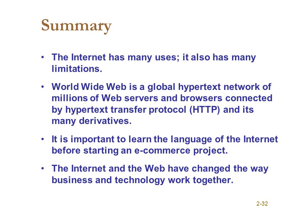 2-32 Summary The Internet has many uses; it also has many limitations. World Wide Web is a global hypertext network of millions of Web servers and bro