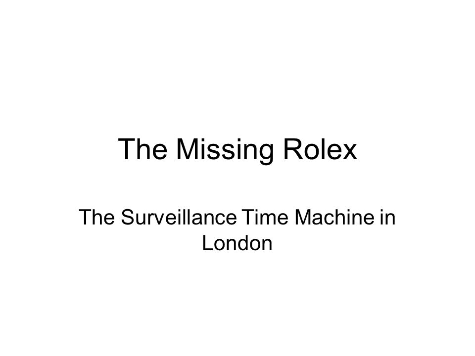 The Missing Rolex The Surveillance Time Machine in London