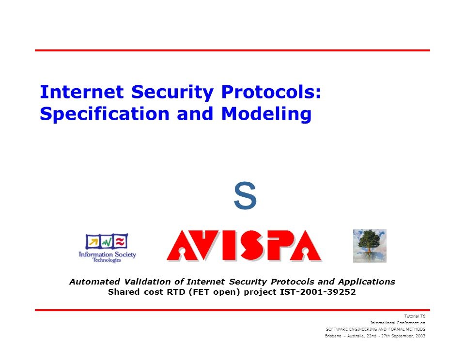 s Automated Validation of Internet Security Protocols and Applications Shared cost RTD (FET open) project IST-2001-39252 Internet Security Protocols: