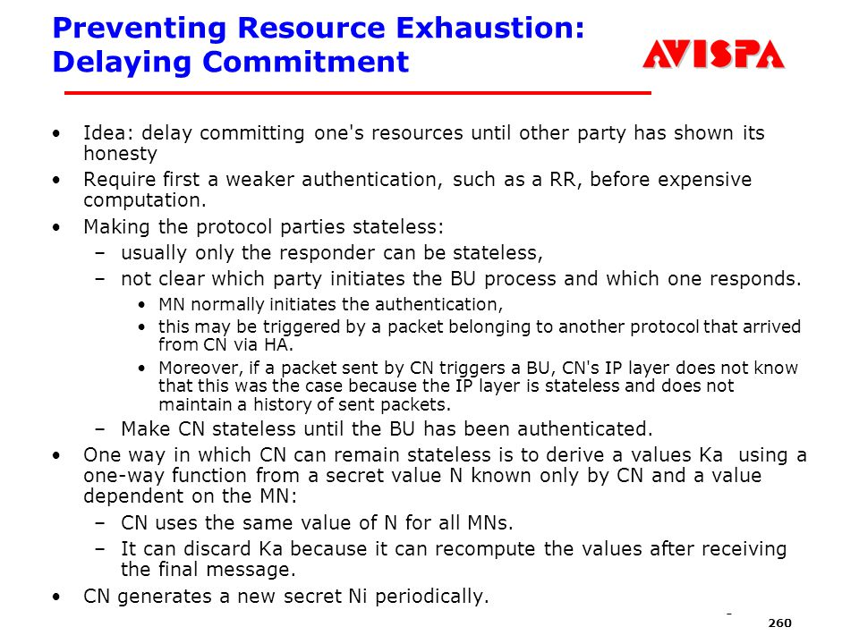 260 SEFM03 Tutorial T6 Jorge Cuellar Brisbane, Sep 2003 Preventing Resource Exhaustion: Delaying Commitment Idea: delay committing one's resources unt