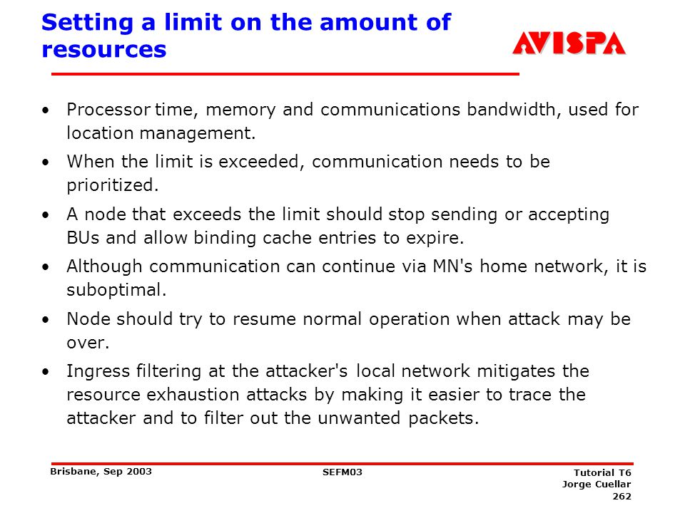 262 SEFM03 Tutorial T6 Jorge Cuellar Brisbane, Sep 2003 Setting a limit on the amount of resources Processor time, memory and communications bandwidth