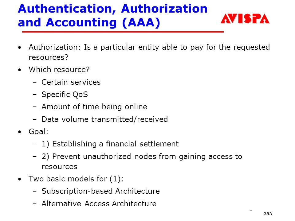 283 SEFM03 Tutorial T6 Jorge Cuellar Brisbane, Sep 2003 Authentication, Authorization and Accounting (AAA) Authorization: Is a particular entity able