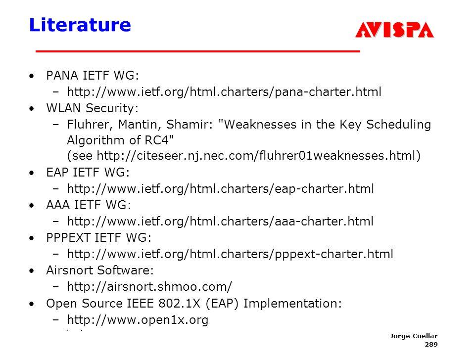 289 SEFM03 Tutorial T6 Jorge Cuellar Brisbane, Sep 2003 Literature PANA IETF WG: –http://www.ietf.org/html.charters/pana-charter.html WLAN Security: –