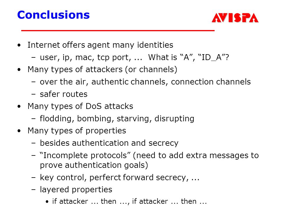 2 SEFM03 Tutorial T6 Jorge Cuellar Brisbane, Sep 2003 Conclusions Internet offers agent many identities –user, ip, mac, tcp port,... What is A, ID_A?