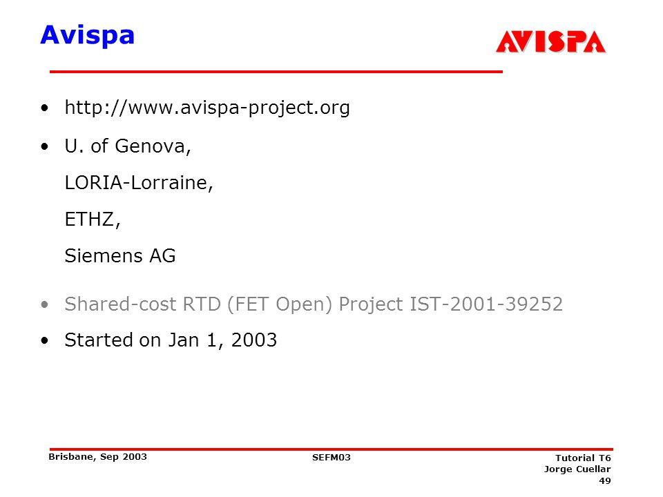 49 SEFM03 Tutorial T6 Jorge Cuellar Brisbane, Sep 2003 Avispa http://www.avispa-project.org U. of Genova, LORIA-Lorraine, ETHZ, Siemens AG Shared-cost