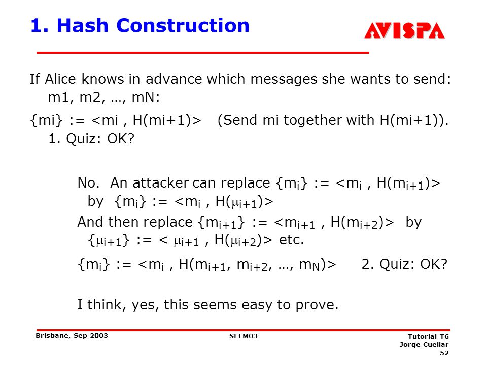 52 SEFM03 Tutorial T6 Jorge Cuellar Brisbane, Sep 2003 1. Hash Construction If Alice knows in advance which messages she wants to send: m1, m2, …, mN: