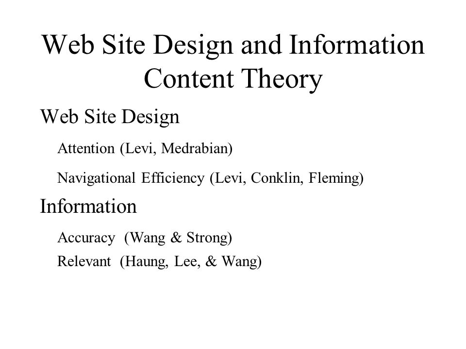 Web Site Design and Information Content Theory Web Site Design Attention (Levi, Medrabian) Navigational Efficiency (Levi, Conklin, Fleming) Informatio