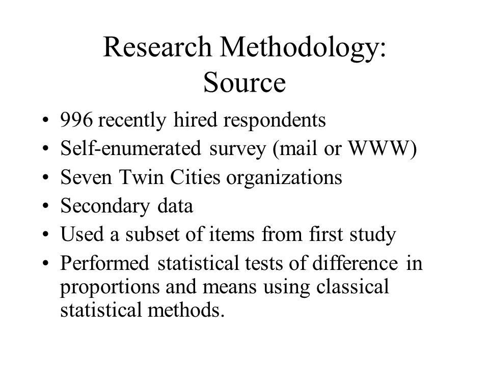 Research Methodology: Source 996 recently hired respondents Self-enumerated survey (mail or WWW) Seven Twin Cities organizations Secondary data Used a