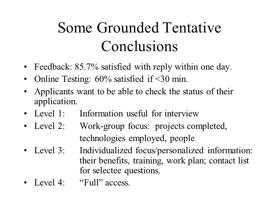Some Grounded Tentative Conclusions Feedback: 85.7% satisfied with reply within one day. Online Testing: 60% satisfied if <30 min. Applicants want to