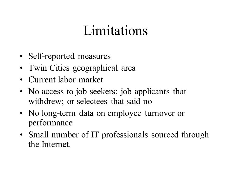 Limitations Self-reported measures Twin Cities geographical area Current labor market No access to job seekers; job applicants that withdrew; or selec