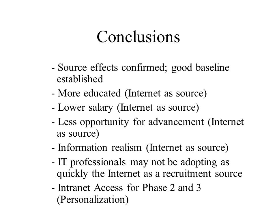 Conclusions - Source effects confirmed; good baseline established - More educated (Internet as source) - Lower salary (Internet as source) - Less oppo