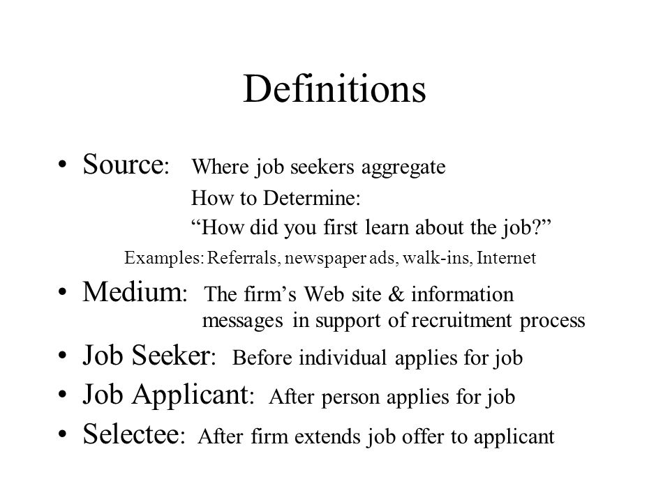 Definitions Source : Where job seekers aggregate How to Determine: How did you first learn about the job? Examples: Referrals, newspaper ads, walk-ins
