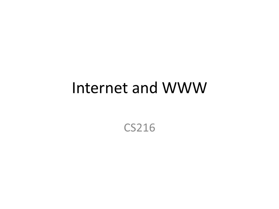 Internet and WWW CS216