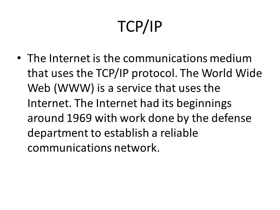 TCP/IP The Internet is the communications medium that uses the TCP/IP protocol. The World Wide Web (WWW) is a service that uses the Internet. The Inte