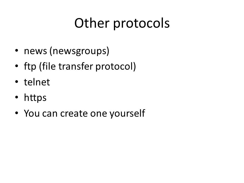Other protocols news (newsgroups) ftp (file transfer protocol) telnet https You can create one yourself