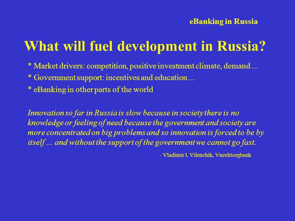 eBanking in Russia Discussion: * 4 factors for successful development and results: technical security, transparency, financial integrity, independence from criminal activity * The significance of its development: 1.