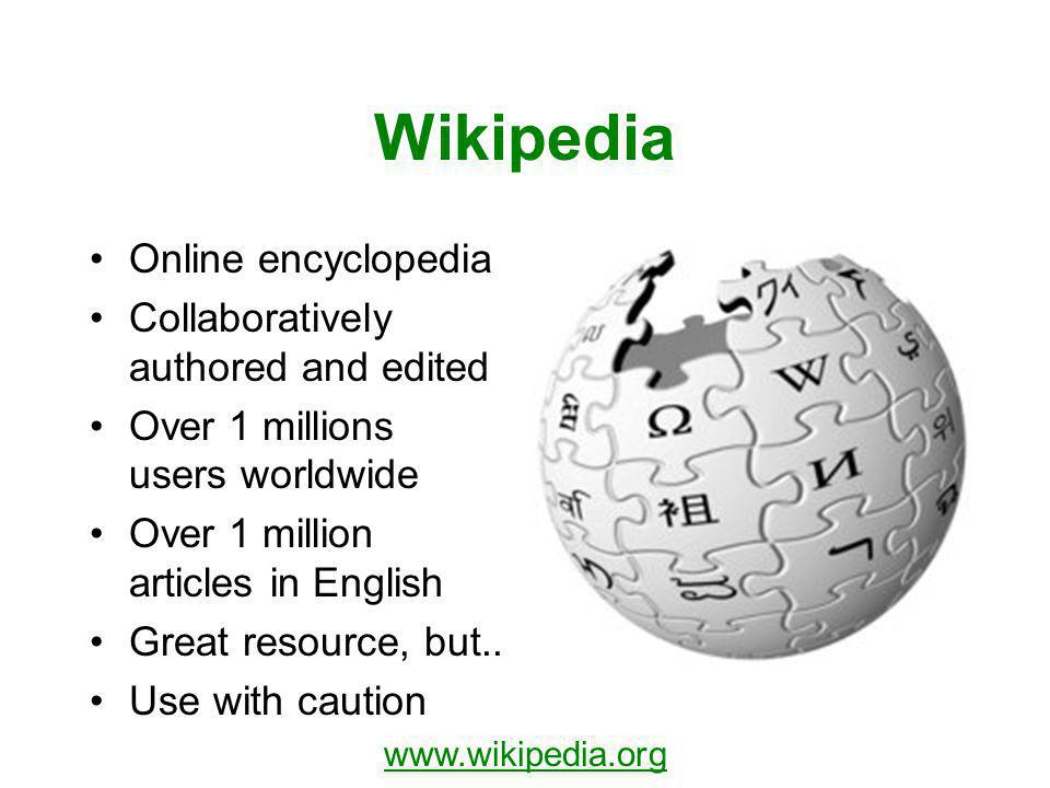 Wikipedia Online encyclopedia Collaboratively authored and edited Over 1 millions users worldwide Over 1 million articles in English Great resource, but..