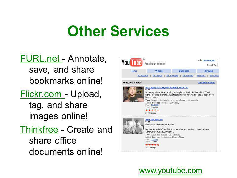 Other Services FURL.net FURL.net - Annotate, save, and share bookmarks online! Flickr.com Flickr.com - Upload, tag, and share images online! Thinkfree