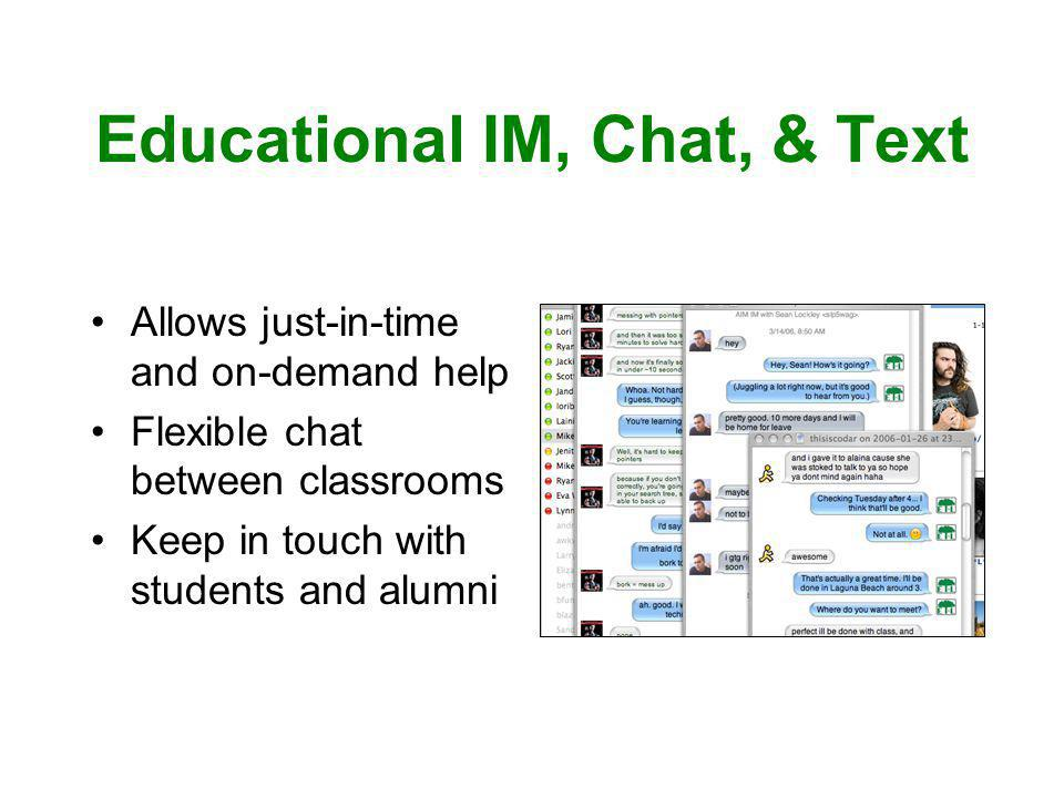 Educational IM, Chat, & Text Allows just-in-time and on-demand help Flexible chat between classrooms Keep in touch with students and alumni