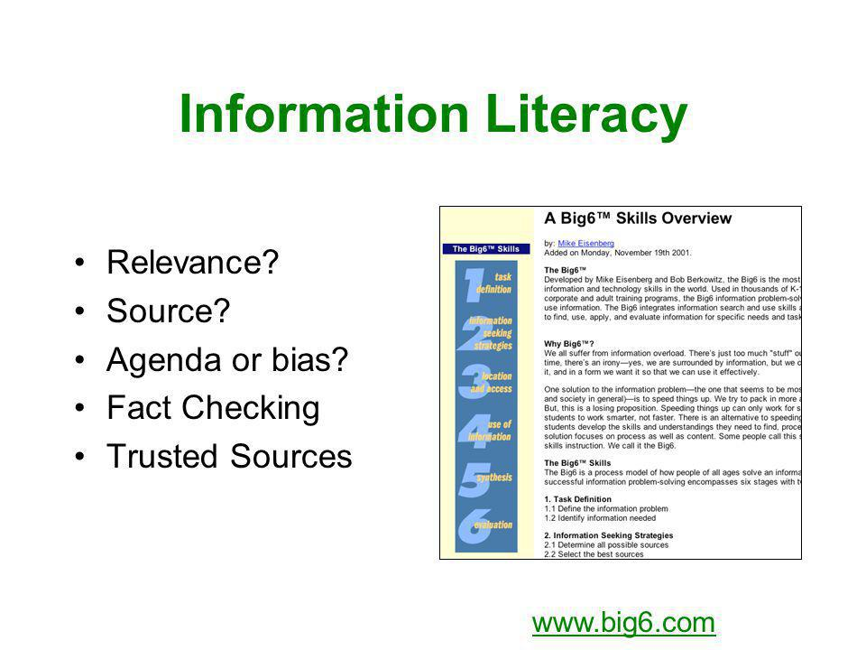 Information Literacy Relevance? Source? Agenda or bias? Fact Checking Trusted Sources www.big6.com