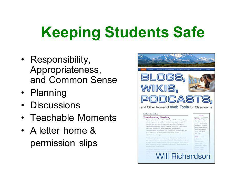 Keeping Students Safe Responsibility, Appropriateness, and Common Sense Planning Discussions Teachable Moments A letter home & permission slips