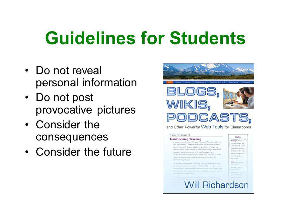 Guidelines for Students Do not reveal personal information Do not post provocative pictures Consider the consequences Consider the future