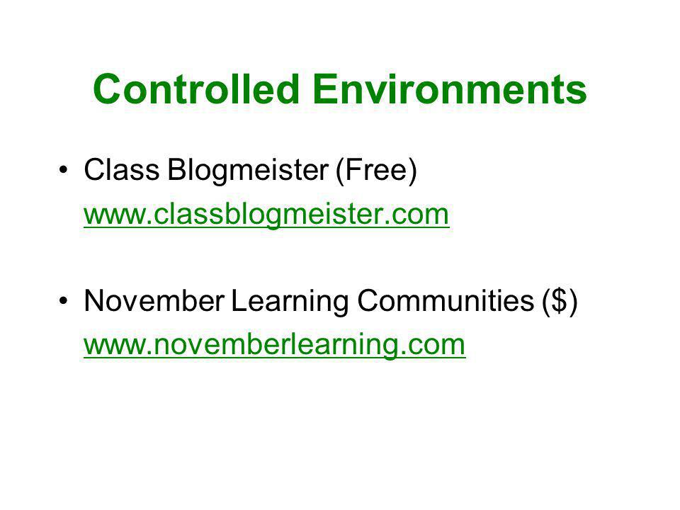 Controlled Environments Class Blogmeister (Free) www.classblogmeister.com November Learning Communities ($) www.novemberlearning.com