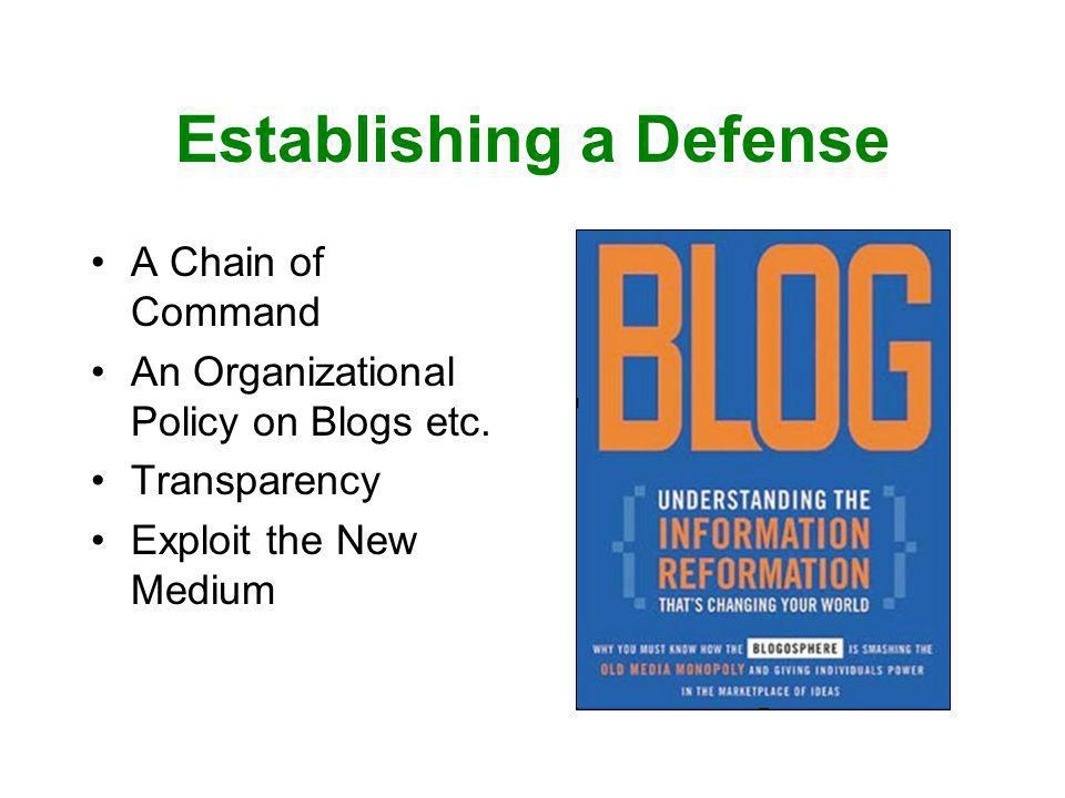 Establishing a Defense A Chain of Command An Organizational Policy on Blogs etc.