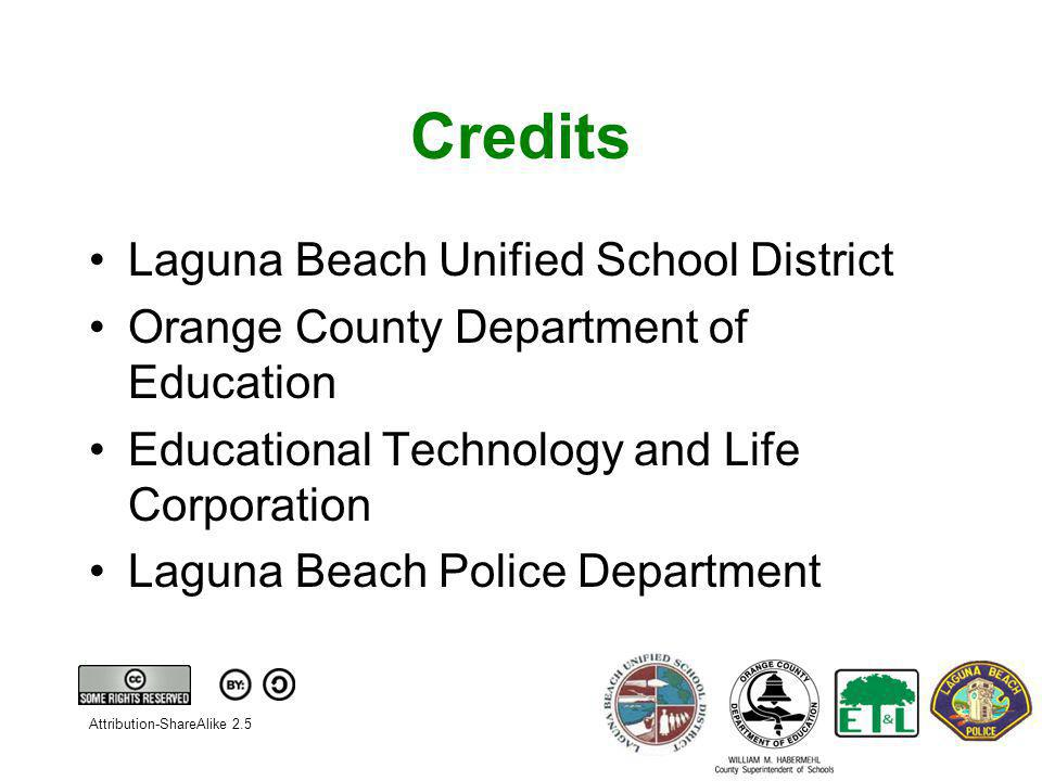 Credits Laguna Beach Unified School District Orange County Department of Education Educational Technology and Life Corporation Laguna Beach Police Department Attribution-ShareAlike 2.5