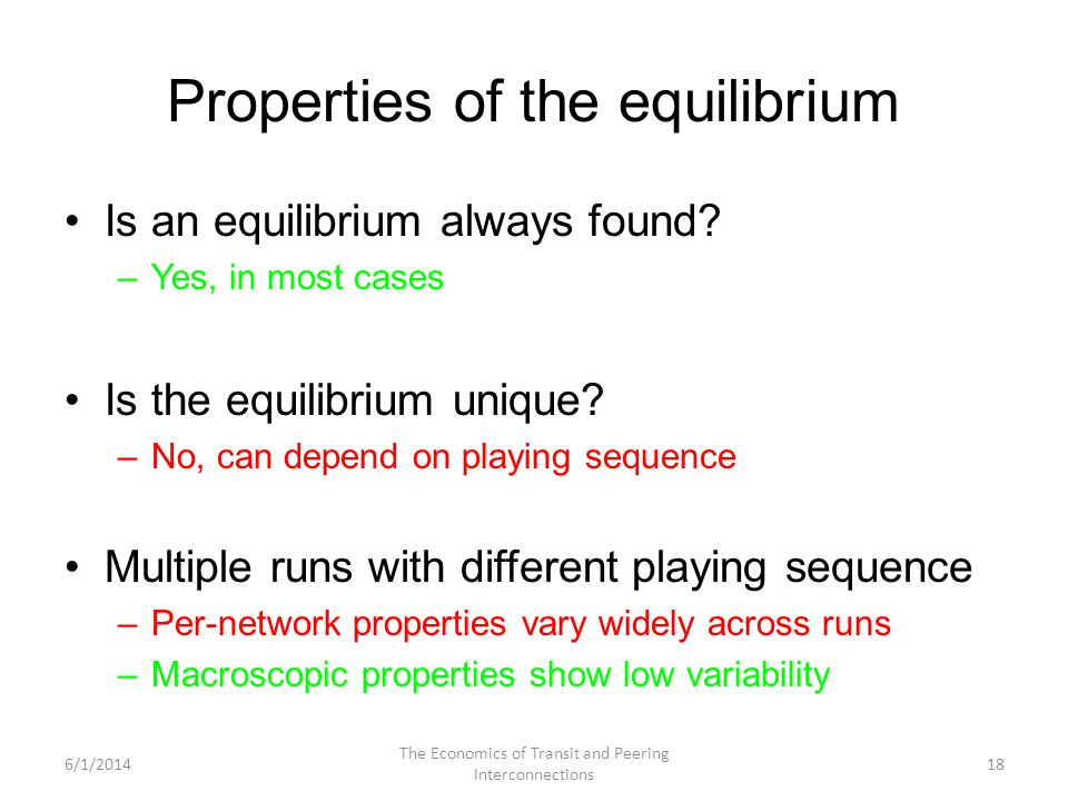 Properties of the equilibrium Is an equilibrium always found? –Yes, in most cases Is the equilibrium unique? –No, can depend on playing sequence Multi