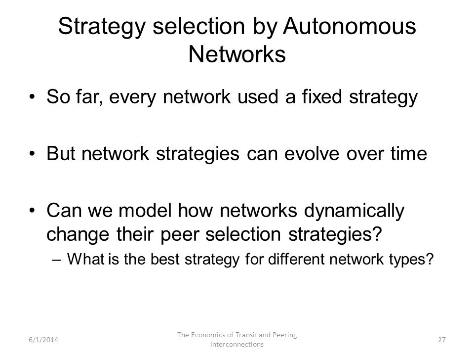 Strategy selection by Autonomous Networks So far, every network used a fixed strategy But network strategies can evolve over time Can we model how net