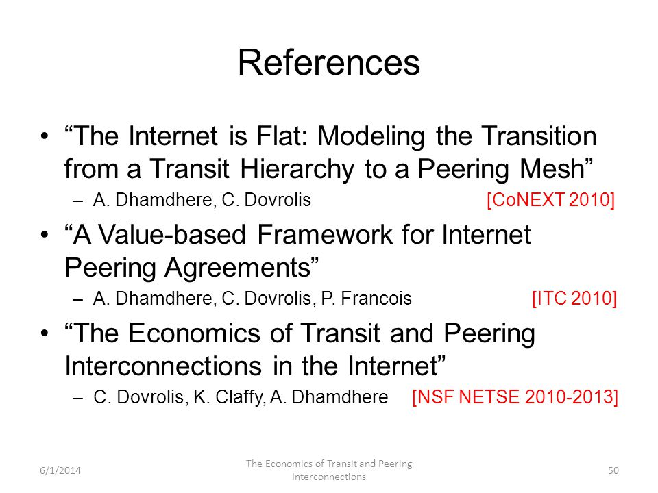 References The Internet is Flat: Modeling the Transition from a Transit Hierarchy to a Peering Mesh –A. Dhamdhere, C. Dovrolis [CoNEXT 2010] A Value-b