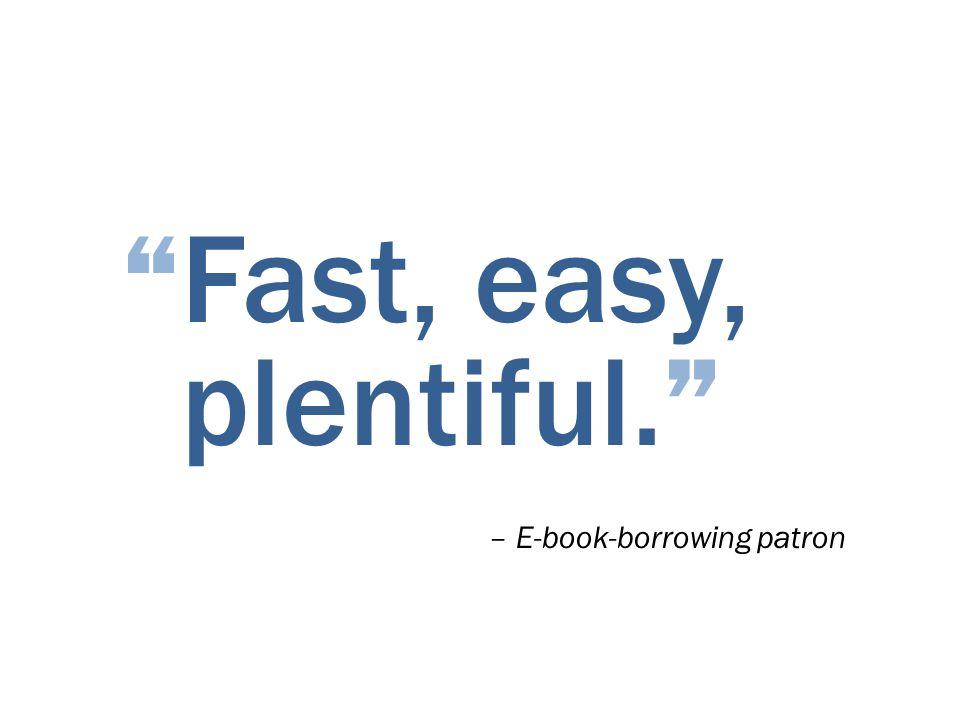 Fast, easy, plentiful. – E-book-borrowing patron