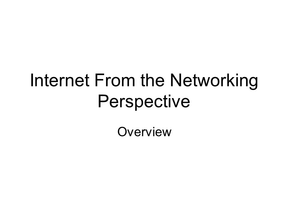 Internet From the Networking Perspective Overview
