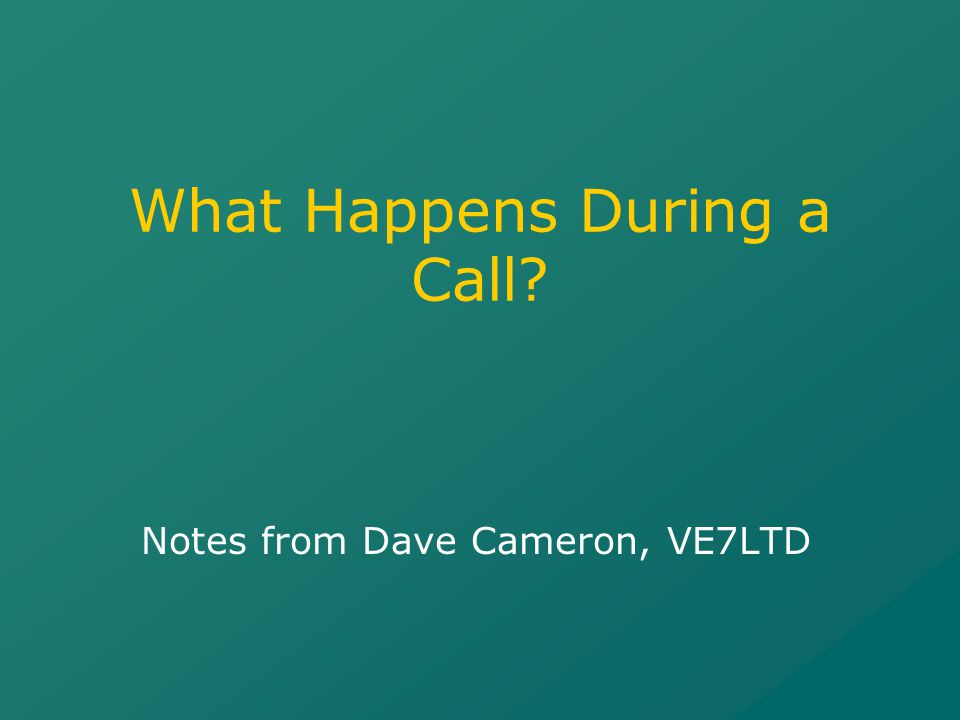What Happens During a Call? Notes from Dave Cameron, VE7LTD