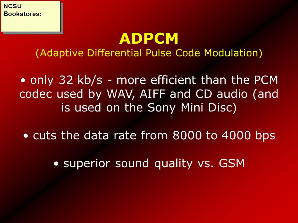 ADPCM (Adaptive Differential Pulse Code Modulation) only 32 kb/s - more efficient than the PCM codec used by WAV, AIFF and CD audio (and is used on th