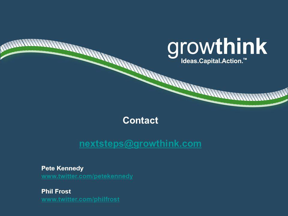 Contact nextsteps@growthink.com Pete Kennedy www.twitter.com/petekennedy Phil Frost www.twitter.com/philfrost