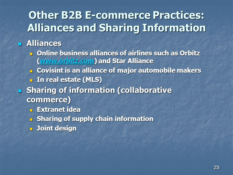 Other B2B E-commerce Practices: Alliances and Sharing Information Alliances Alliances Online business alliances of airlines such as Orbitz (www.orbitz