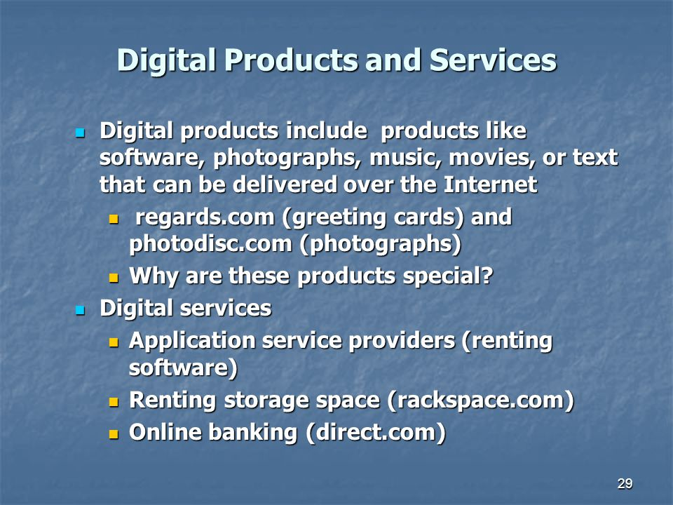 Digital Products and Services Digital products include products like software, photographs, music, movies, or text that can be delivered over the Inte