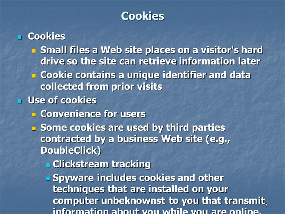 Cookies Cookies Cookies Small files a Web site places on a visitor's hard drive so the site can retrieve information later Small files a Web site plac