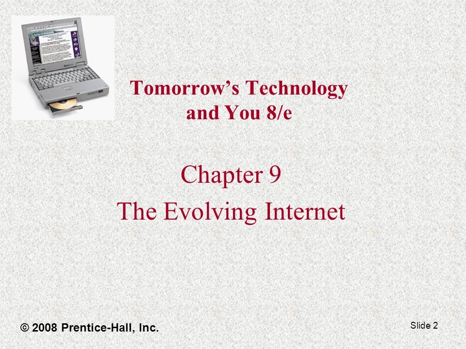 Slide 2 Tomorrows Technology and You 8/e Chapter 9 The Evolving Internet © 2008 Prentice-Hall, Inc.