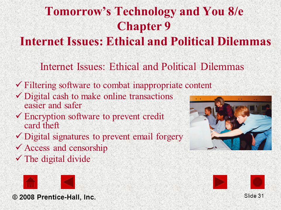Slide 31 Tomorrows Technology and You 8/e Chapter 9 Internet Issues: Ethical and Political Dilemmas Internet Issues: Ethical and Political Dilemmas Fi