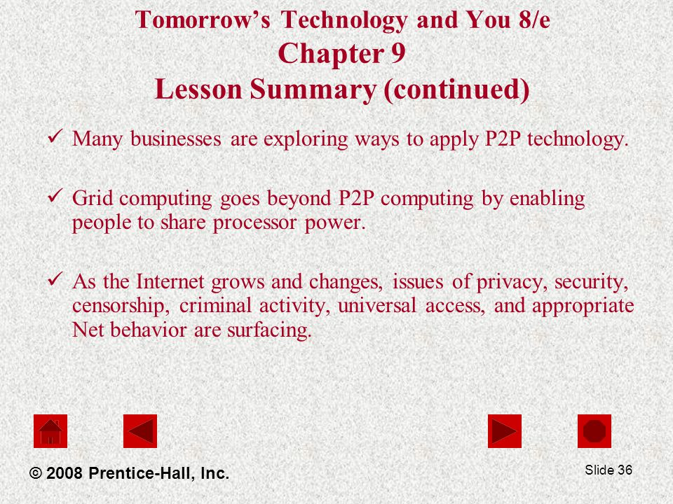 Slide 36 Tomorrows Technology and You 8/e Chapter 9 Lesson Summary (continued) Many businesses are exploring ways to apply P2P technology.