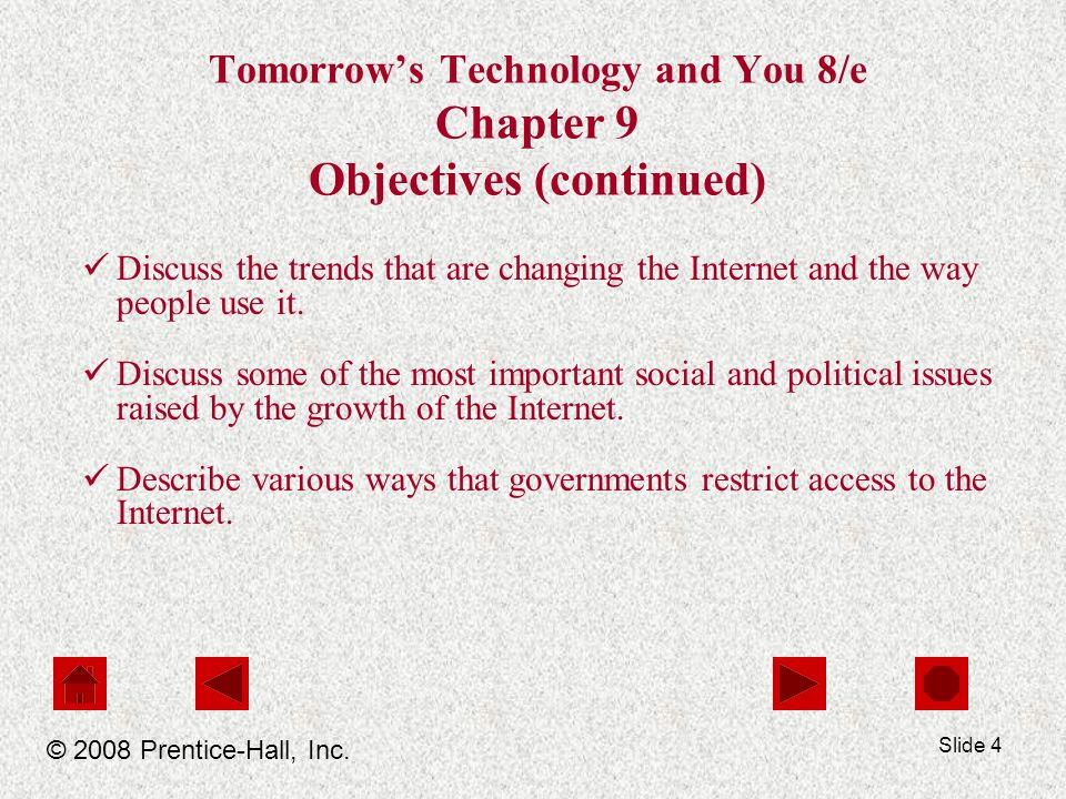 Slide 4 Tomorrows Technology and You 8/e Chapter 9 Objectives (continued) Discuss the trends that are changing the Internet and the way people use it.