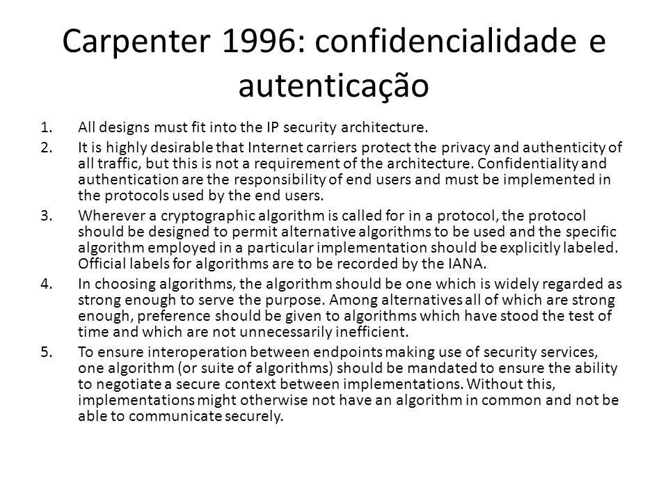 Carpenter 1996: confidencialidade e autenticação 1.All designs must fit into the IP security architecture.