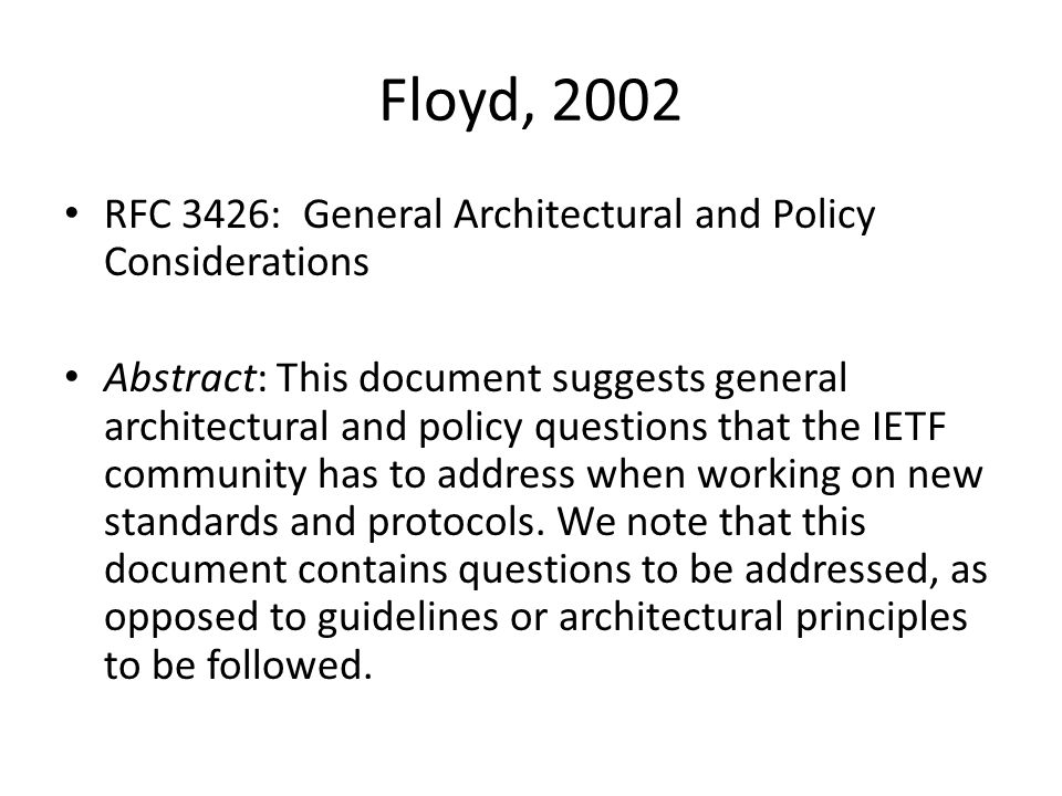 Floyd, 2002 RFC 3426: General Architectural and Policy Considerations Abstract: This document suggests general architectural and policy questions that the IETF community has to address when working on new standards and protocols.