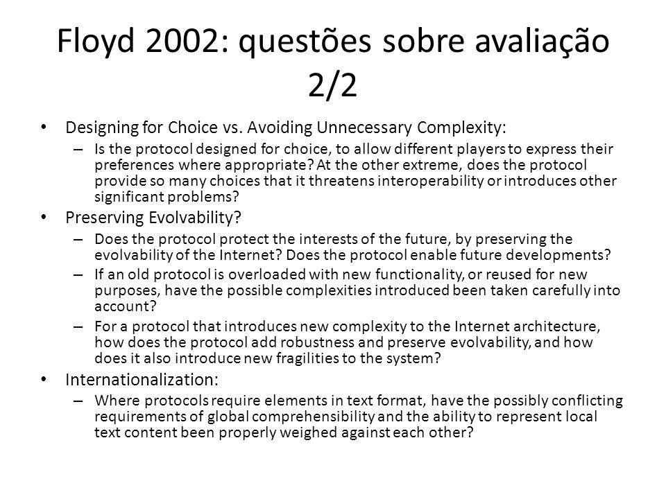 Floyd 2002: questões sobre avaliação 2/2 Designing for Choice vs. Avoiding Unnecessary Complexity: – Is the protocol designed for choice, to allow dif