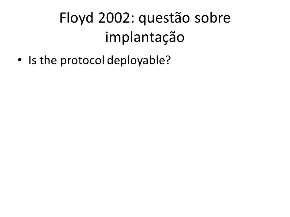 Floyd 2002: questão sobre implantação Is the protocol deployable?