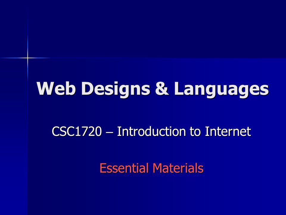 Web Designs & Languages CSC1720 – Introduction to Internet Essential Materials